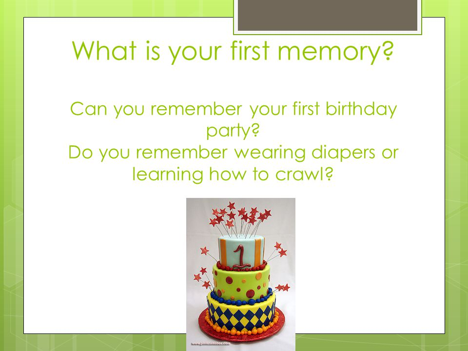 What is your first memory. Can you remember your first birthday party