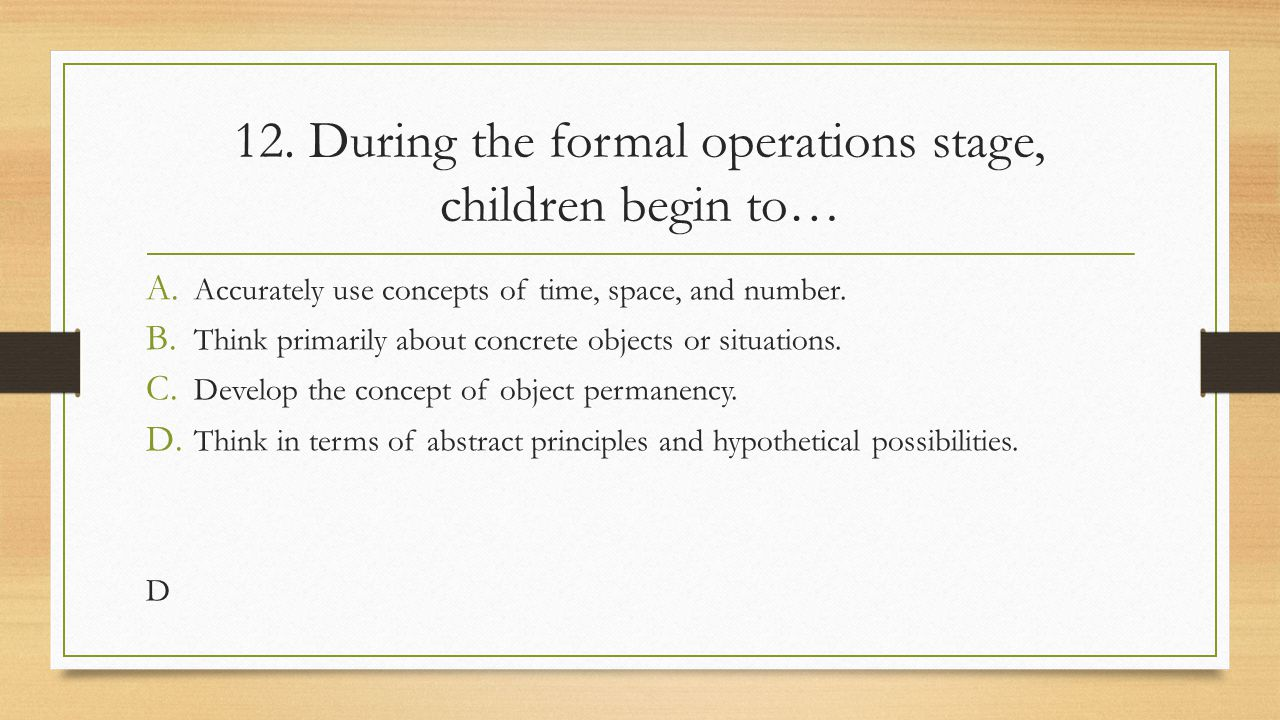 12. During the formal operations stage, children begin to…