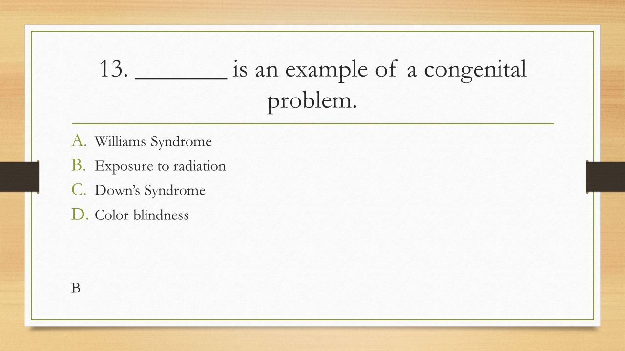 13. _______ is an example of a congenital problem.