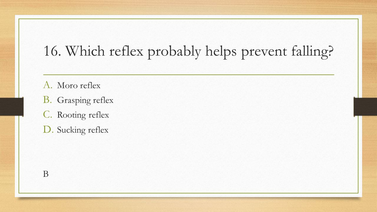 16. Which reflex probably helps prevent falling