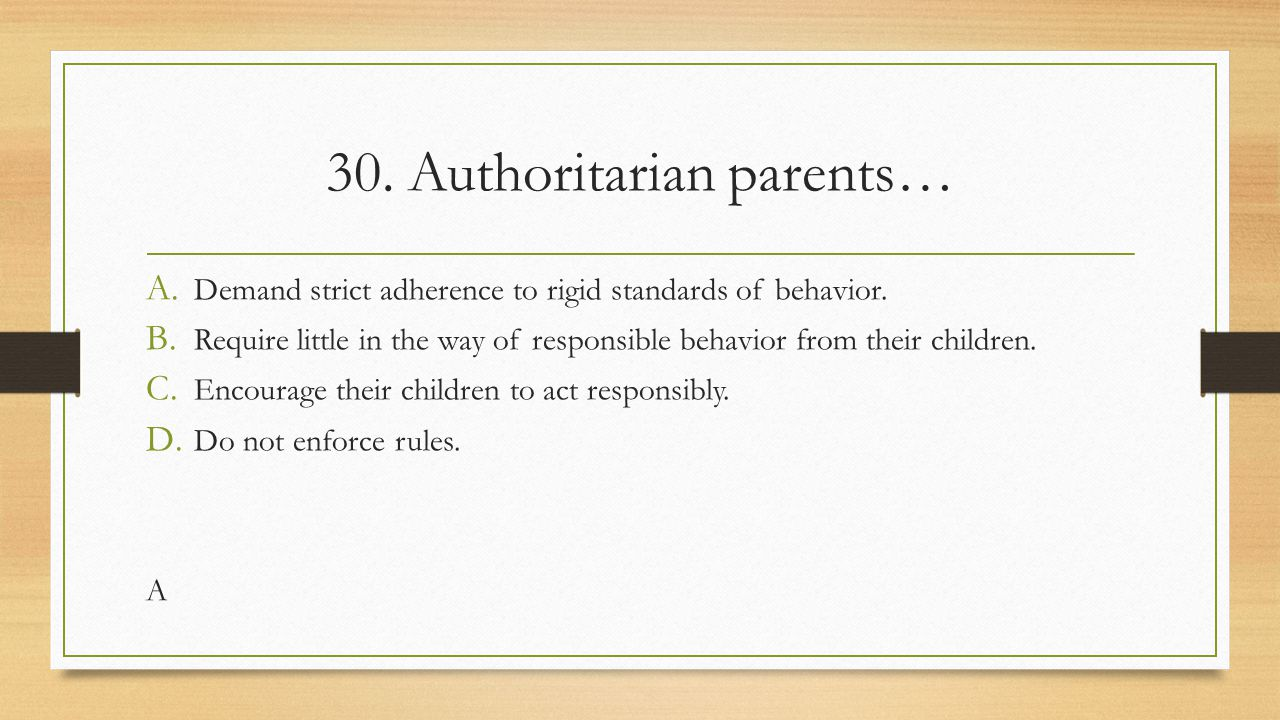 30. Authoritarian parents…