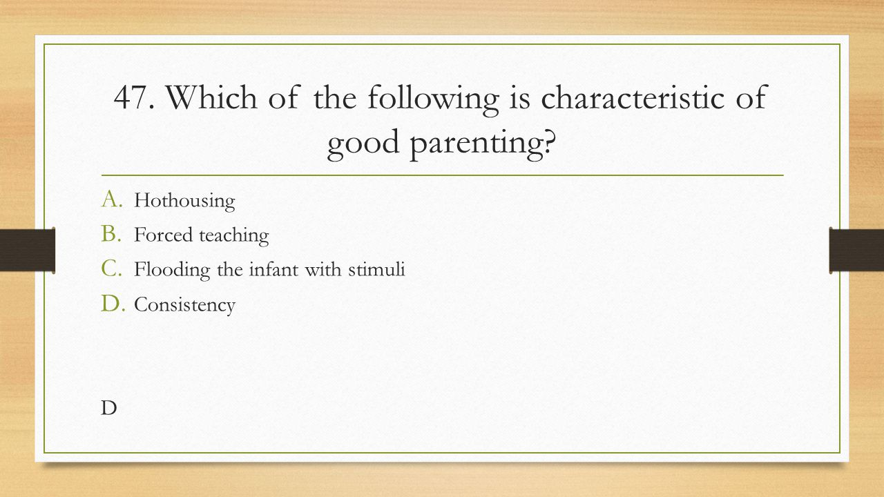 47. Which of the following is characteristic of good parenting