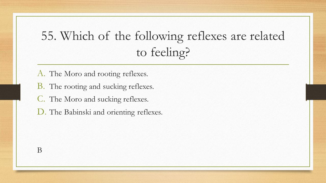 55. Which of the following reflexes are related to feeling