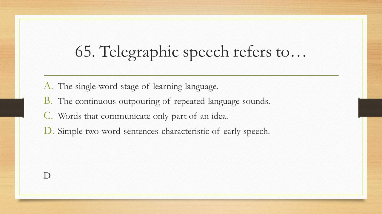 65. Telegraphic speech refers to…