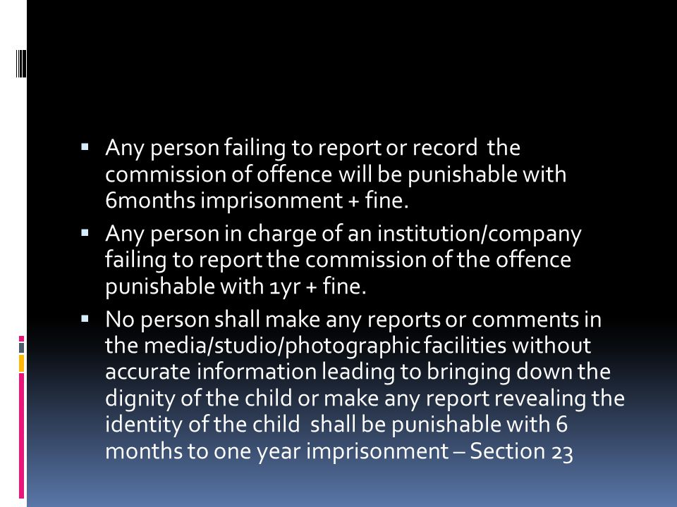 Any person failing to report or record the commission of offence will be punishable with 6months imprisonment + fine.