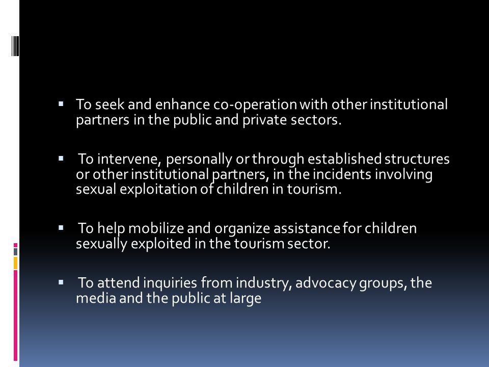 To seek and enhance co-operation with other institutional partners in the public and private sectors.