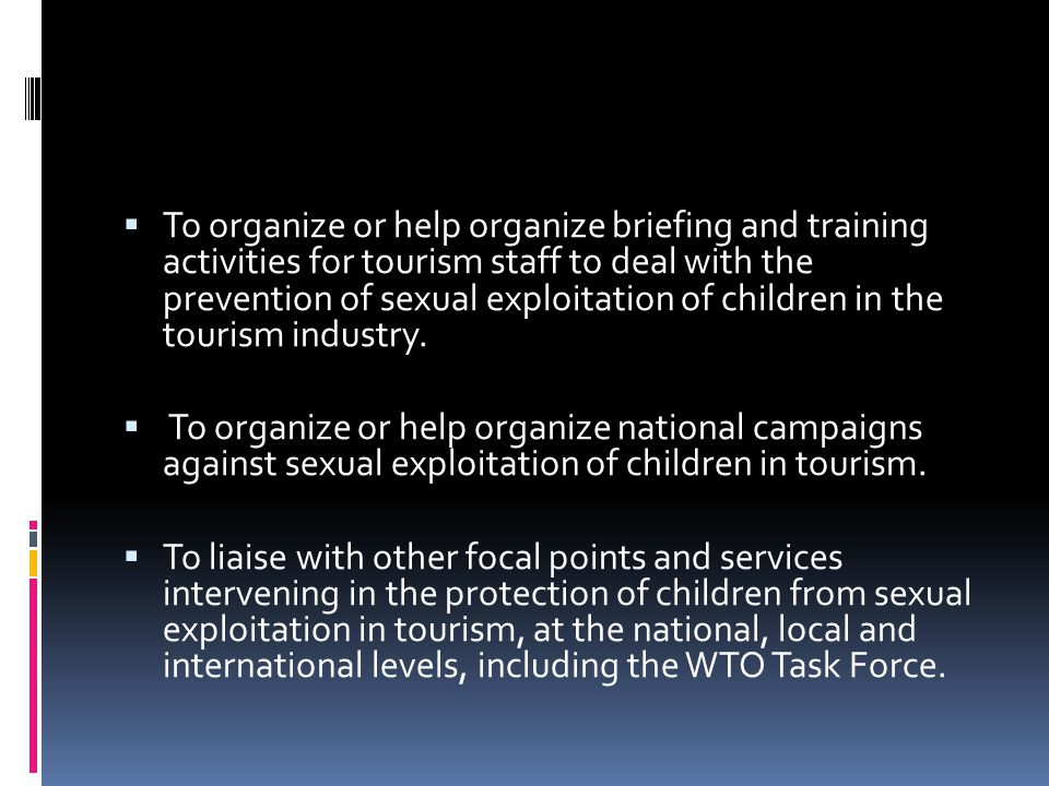 To organize or help organize briefing and training activities for tourism staff to deal with the prevention of sexual exploitation of children in the tourism industry.