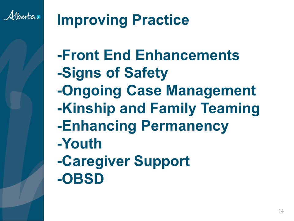 Improving Practice -Front End Enhancements -Signs of Safety -Ongoing Case Management -Kinship and Family Teaming -Enhancing Permanency -Youth -Caregiver Support -OBSD