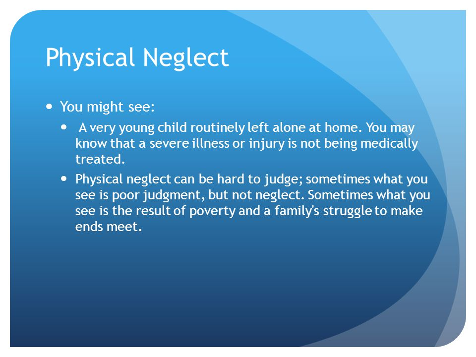 Physical Neglect You might see: