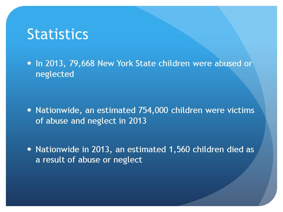 Statistics In 2013, 79,668 New York State children were abused or neglected.