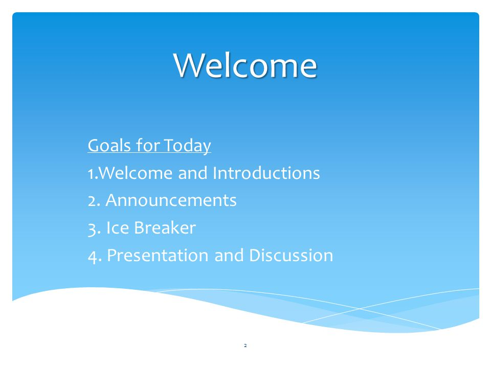 Welcome Goals for Today 1.Welcome and Introductions 2. Announcements