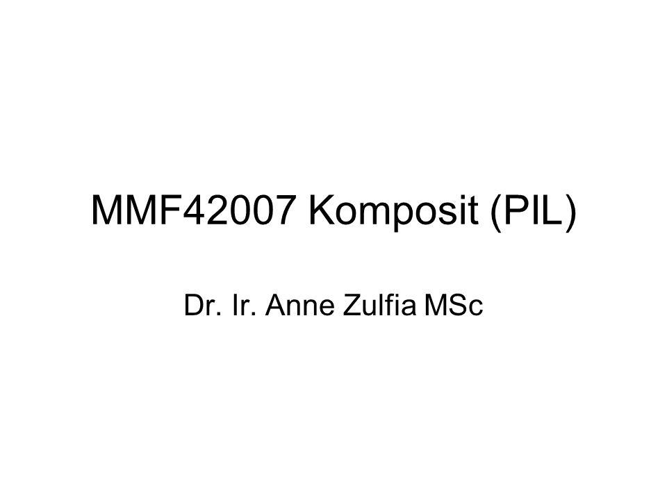 MMF42007 Komposit (PIL) Dr. Ir. Anne Zulfia MSc