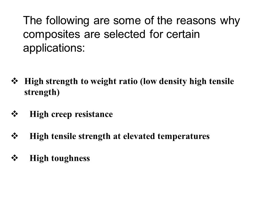 The following are some of the reasons why composites are selected for certain applications: