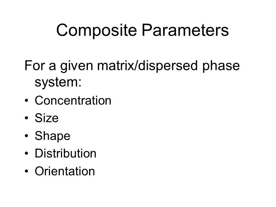 Composite Parameters For a given matrix/dispersed phase system: