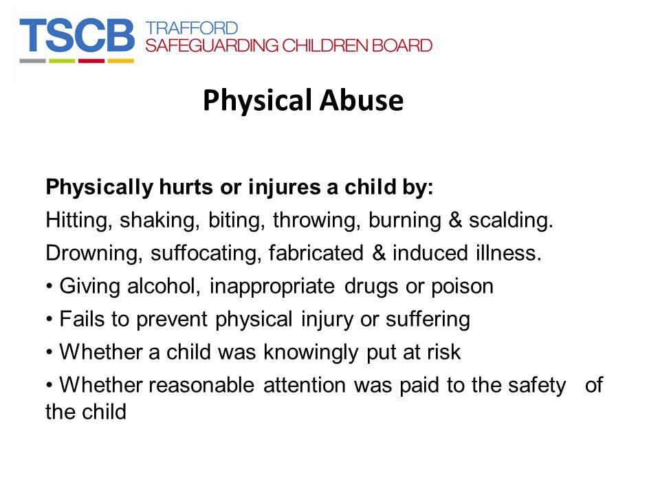 Physical Abuse Physically hurts or injures a child by: