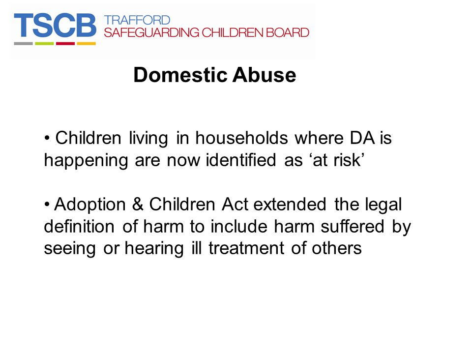 Domestic Abuse Children living in households where DA is happening are now identified as 'at risk'