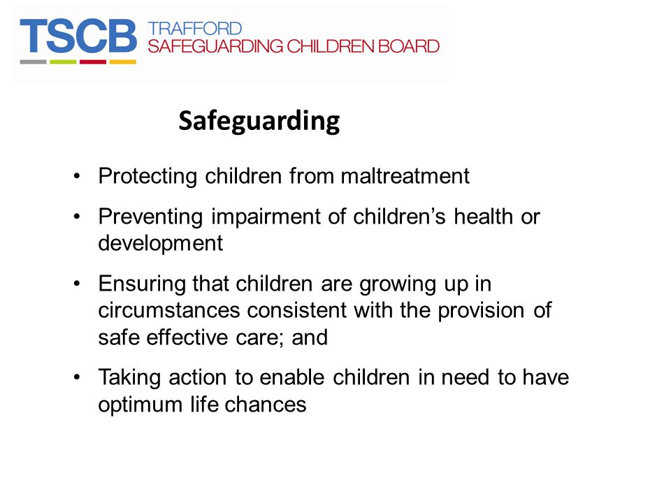 Safeguarding Protecting children from maltreatment