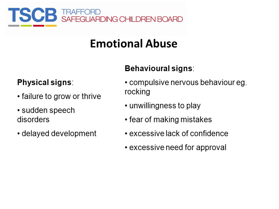 Emotional Abuse Behavioural signs: