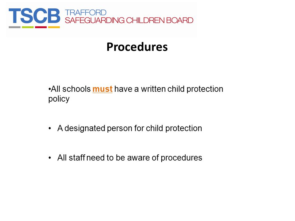 Procedures All schools must have a written child protection policy