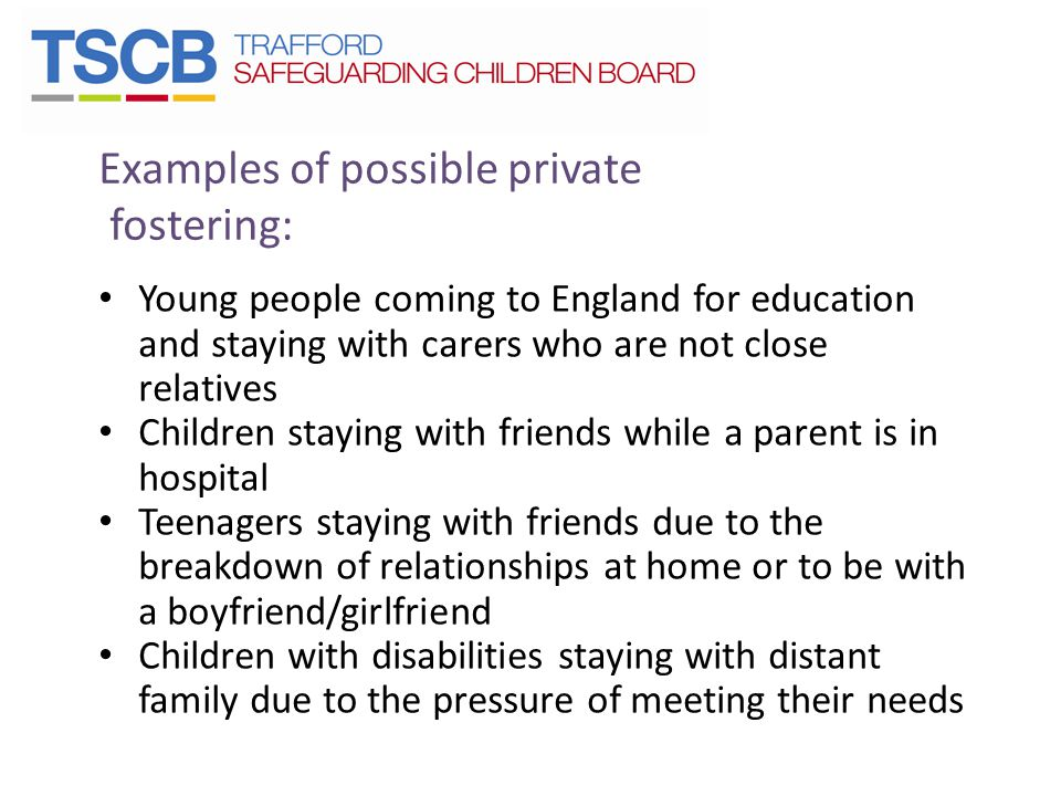 Examples of possible private fostering: