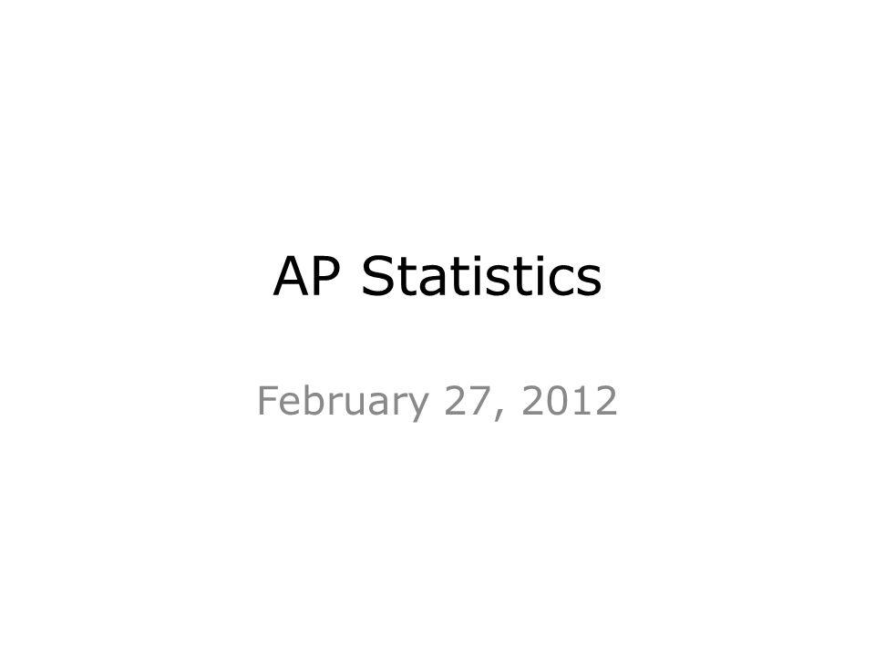 AP Statistics February 27, 2012