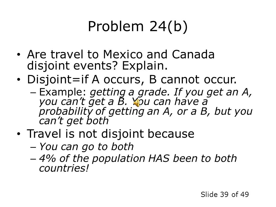 Problem 24(b) Are travel to Mexico and Canada disjoint events Explain. Disjoint=if A occurs, B cannot occur.