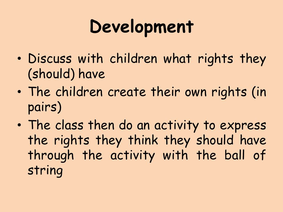 Development Discuss with children what rights they (should) have