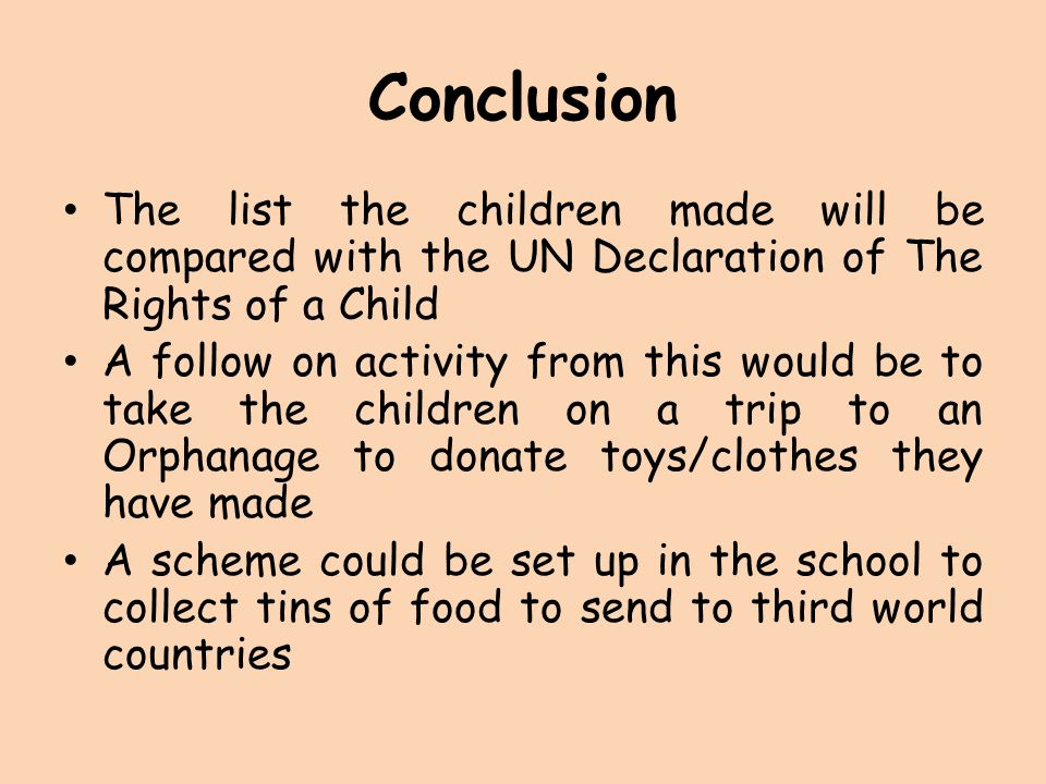 Conclusion The list the children made will be compared with the UN Declaration of The Rights of a Child.