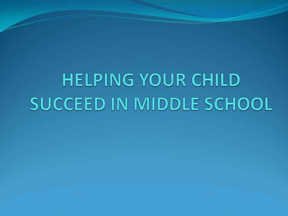 HELPING YOUR CHILD SUCCEED IN MIDDLE SCHOOL