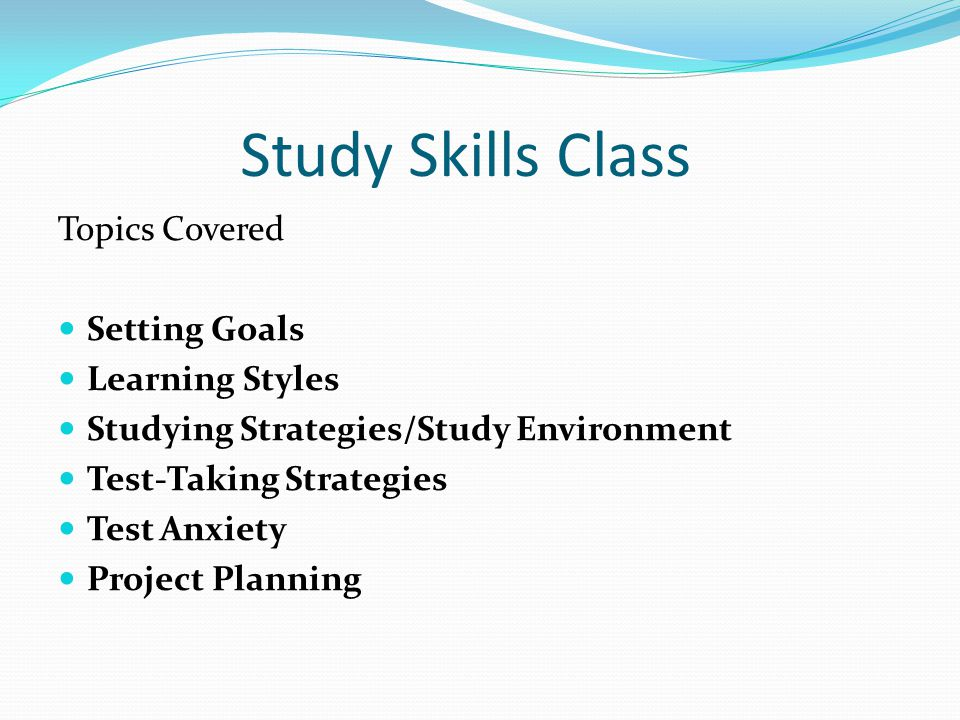 Study Skills Class Topics Covered Setting Goals Learning Styles