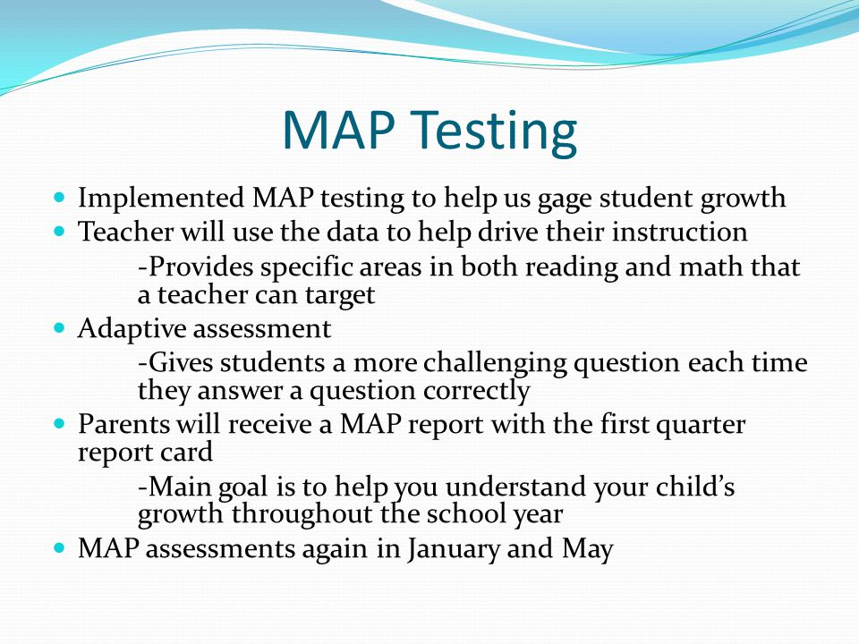 MAP Testing Implemented MAP testing to help us gage student growth