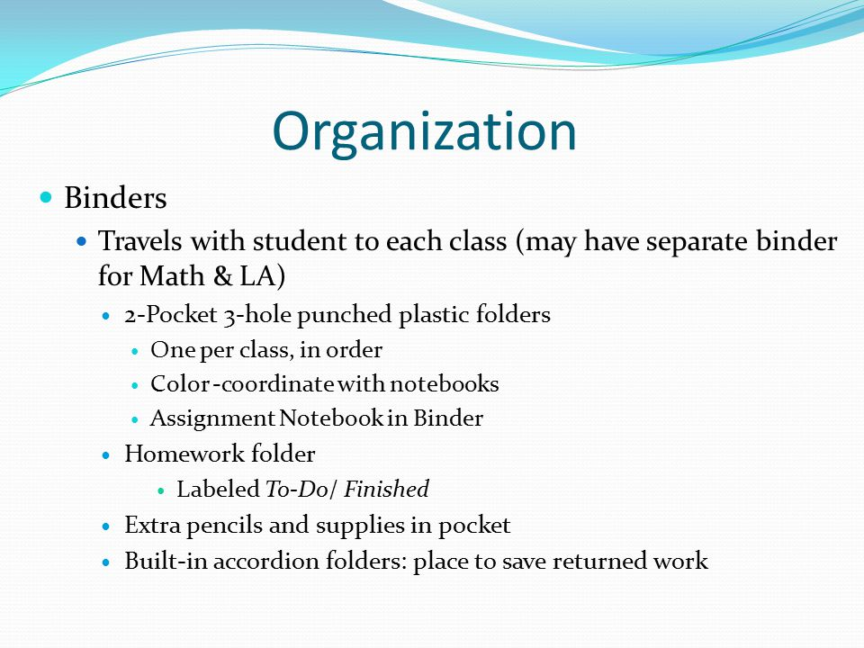 Organization Binders. Travels with student to each class (may have separate binder for Math & LA) 2-Pocket 3-hole punched plastic folders.