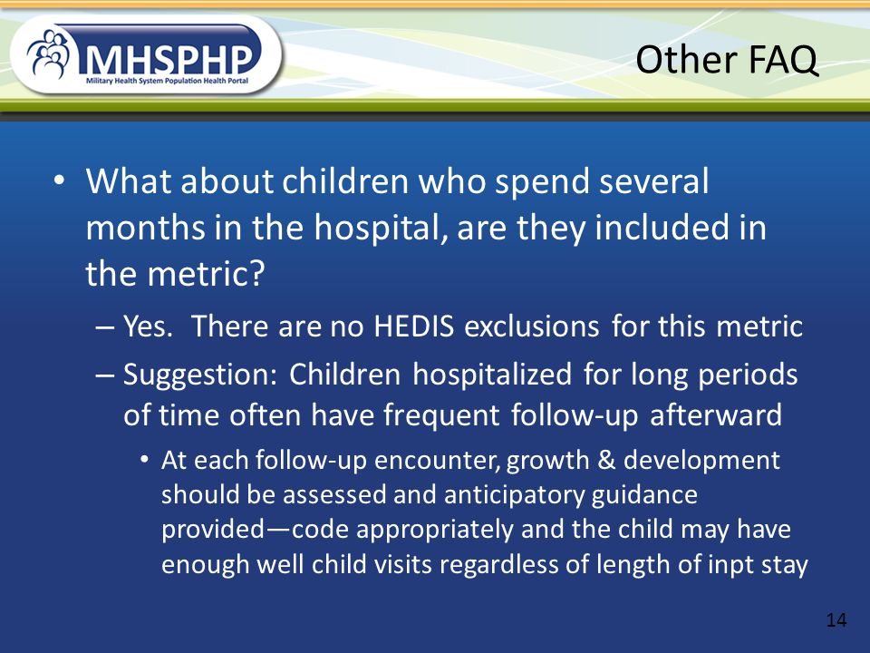 Other FAQ What about children who spend several months in the hospital, are they included in the metric