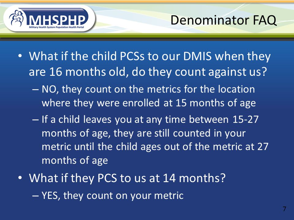 Denominator FAQ What if the child PCSs to our DMIS when they are 16 months old, do they count against us