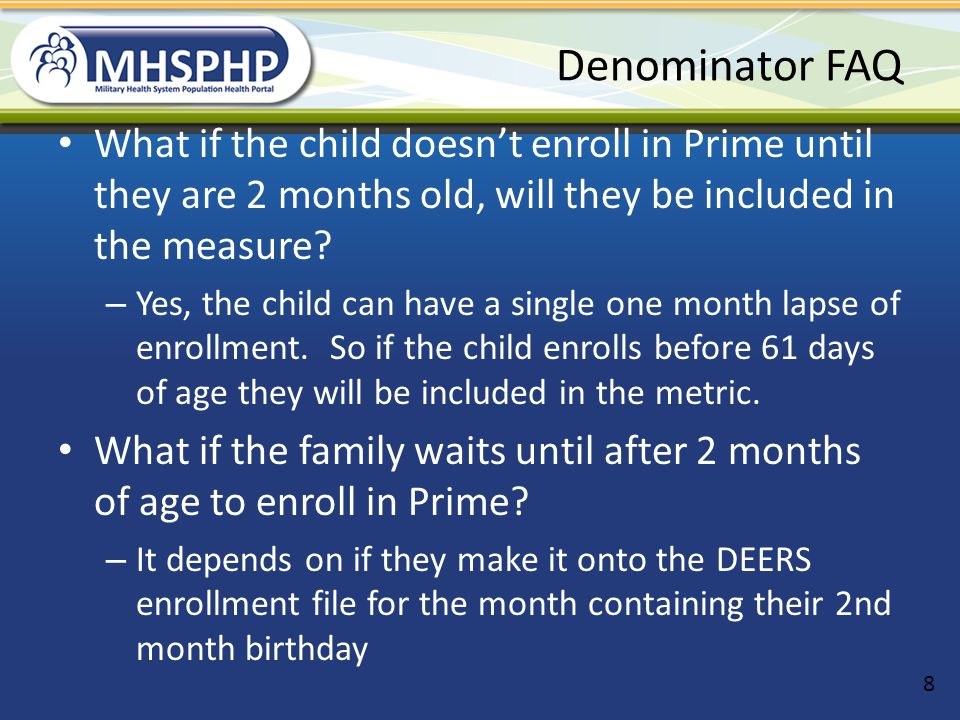 Denominator FAQ What if the child doesn't enroll in Prime until they are 2 months old, will they be included in the measure