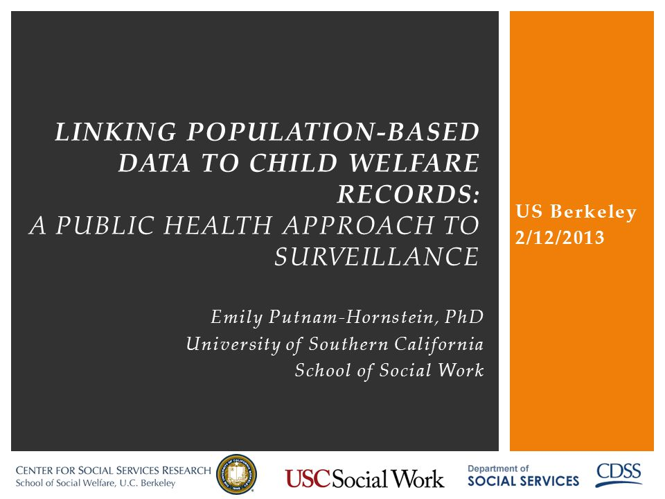 US Berkeley 2/12/2013. linking population-based data to child welfare records: a public health approach to surveillance.