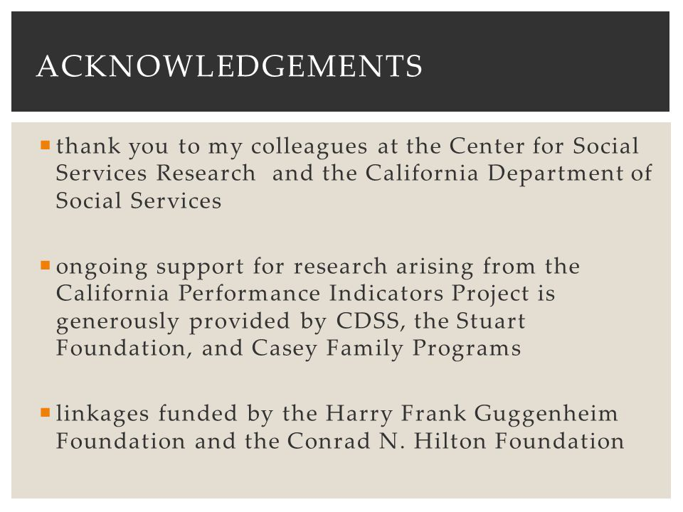 Acknowledgements thank you to my colleagues at the Center for Social Services Research and the California Department of Social Services.