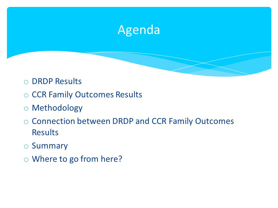 Agenda DRDP Results CCR Family Outcomes Results Methodology
