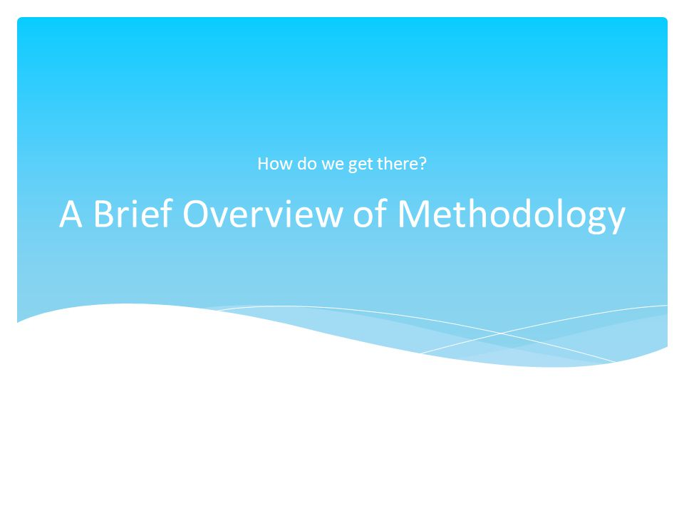 A Brief Overview of Methodology