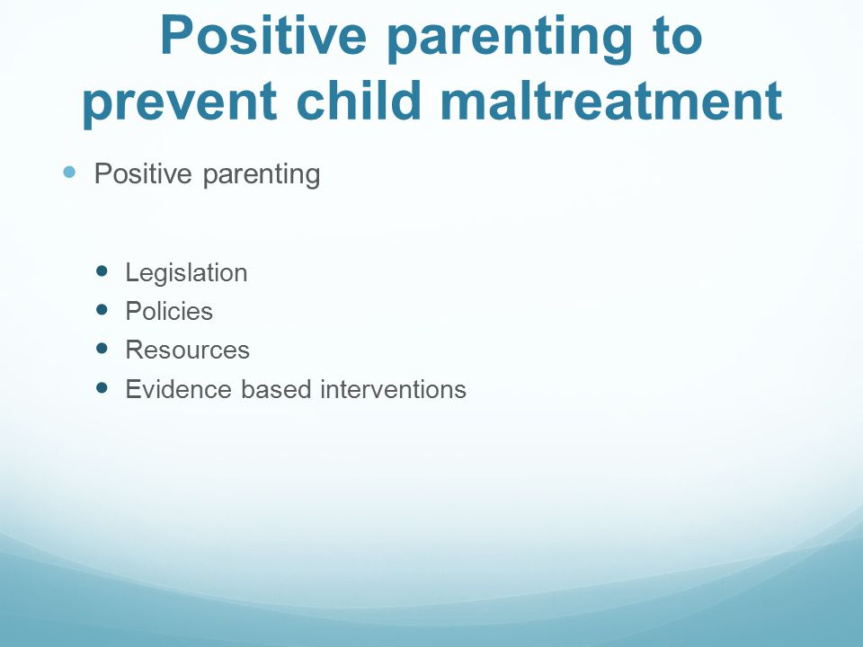 Positive parenting to prevent child maltreatment