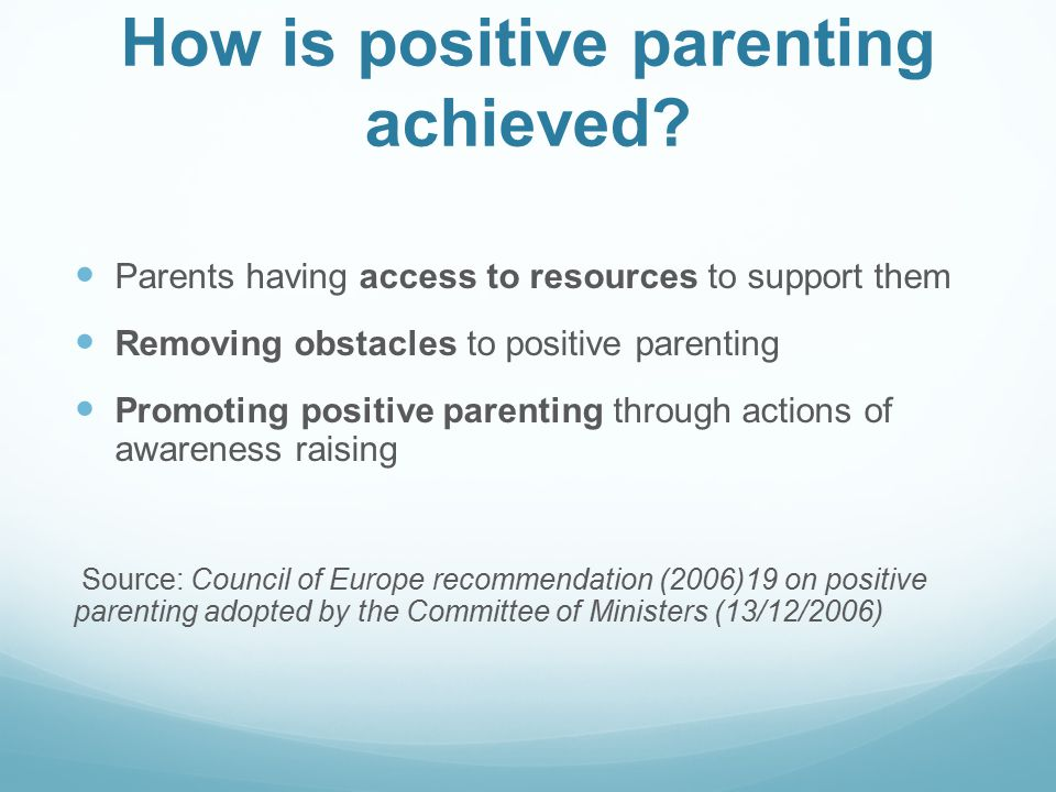 How is positive parenting achieved