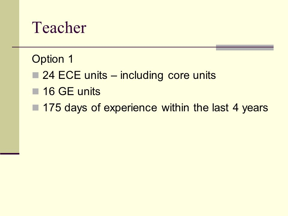 Teacher Option 1 24 ECE units – including core units 16 GE units