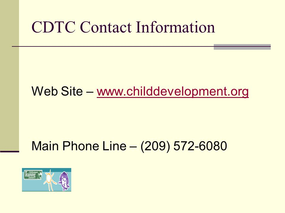 CDTC Contact Information Web Site – www.childdevelopment.org Main Phone Line – (209) 572-6080