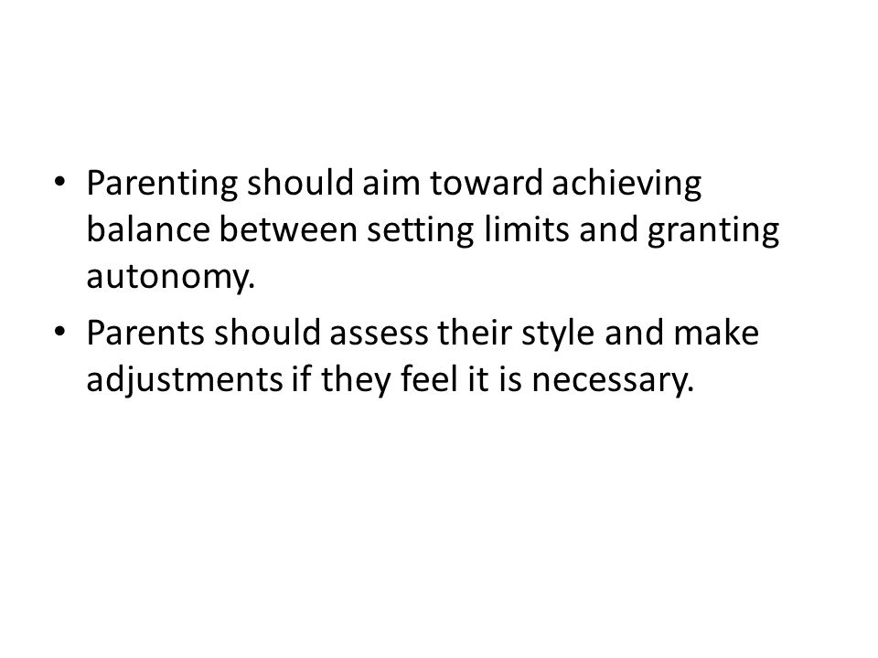 Parenting should aim toward achieving balance between setting limits and granting autonomy.