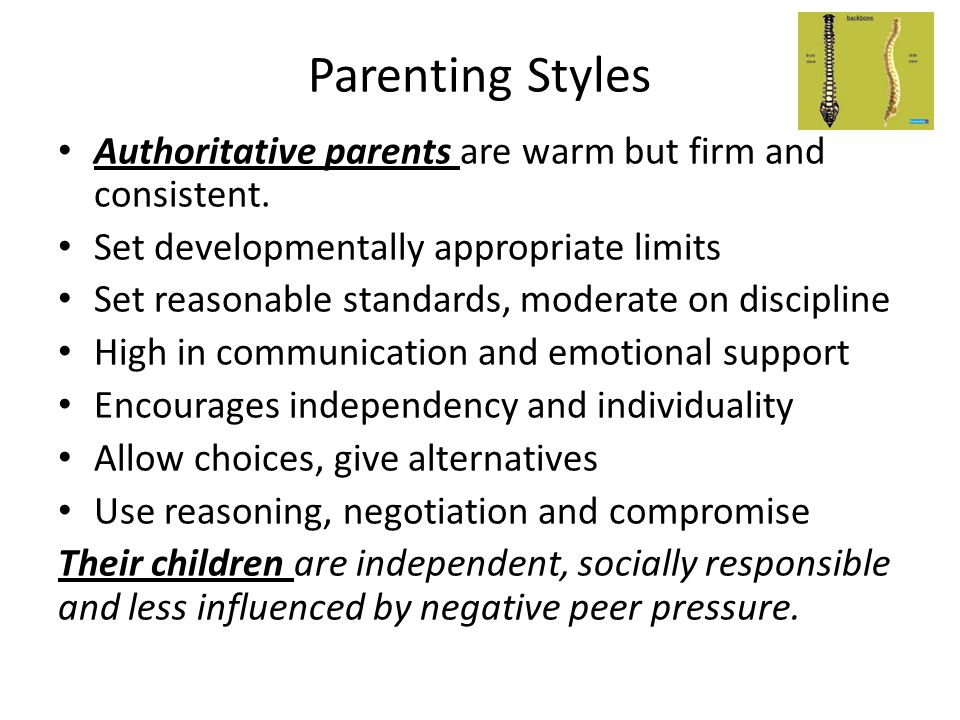 Parenting Styles Authoritative parents are warm but firm and consistent. Set developmentally appropriate limits.