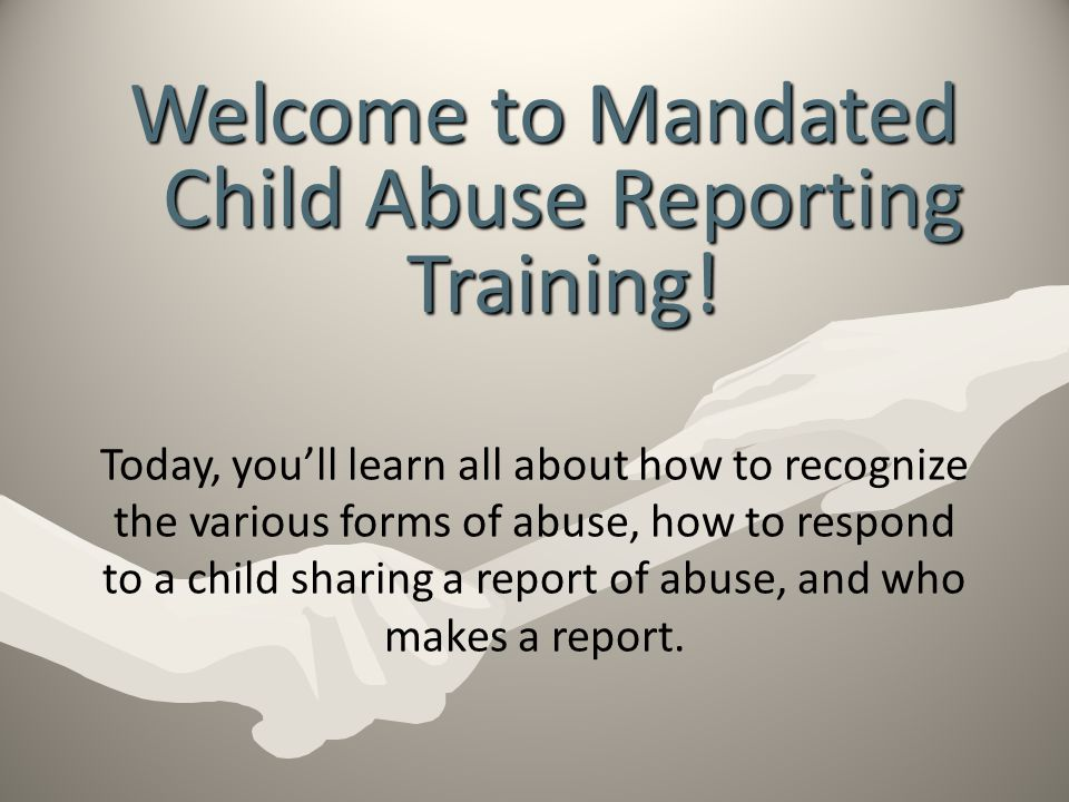 Welcome to Mandated Child Abuse Reporting Training!