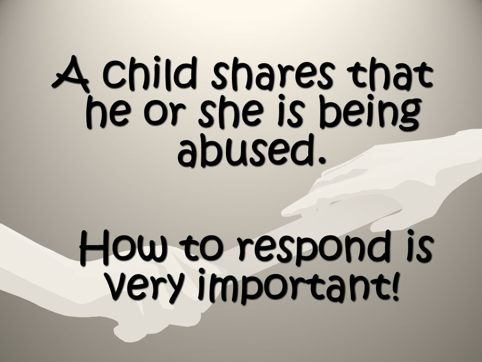 A child shares that he or she is being abused.