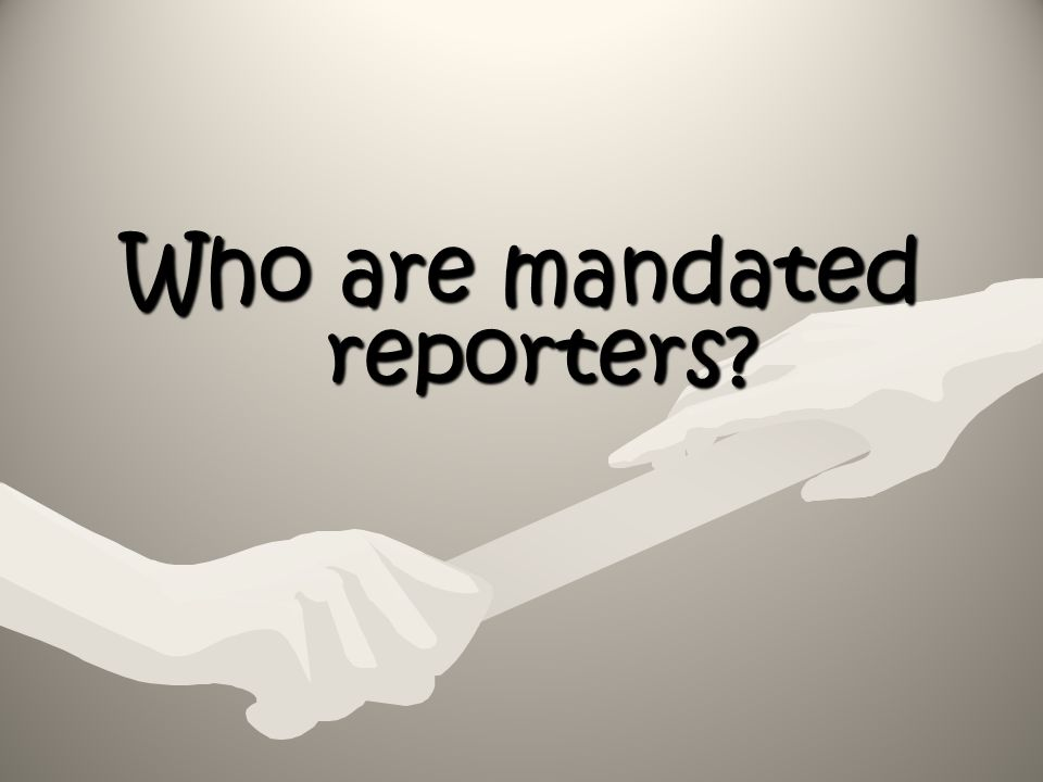 Who are mandated reporters