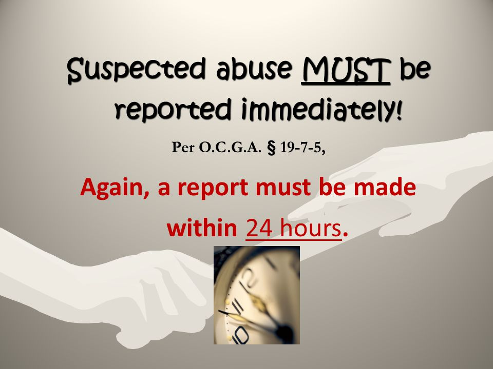Suspected abuse MUST be reported immediately!