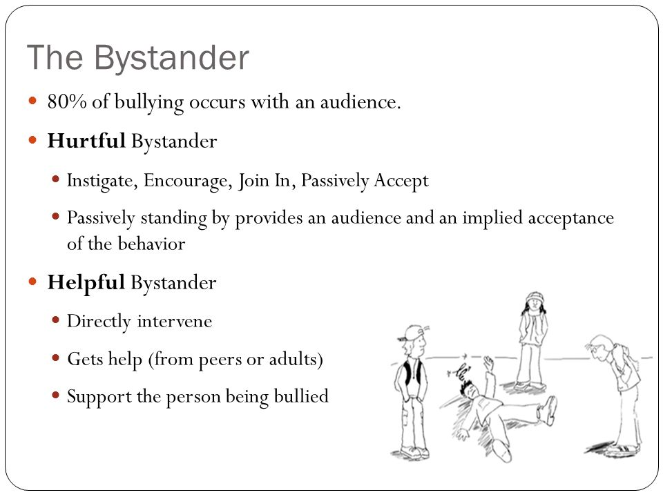 The Bystander 80% of bullying occurs with an audience.